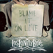 Blame It on Love by Los Lonely Boys