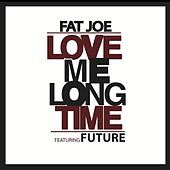Love Me Long Time (feat. Future) by Fat Joe