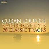 Cuban Lounge - 70 Classic Tracks de Various Artists