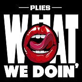 What We Doin' by Plies
