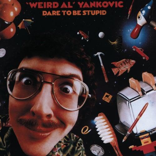 Dare To Be Stupid by 'Weird Al' Yankovic