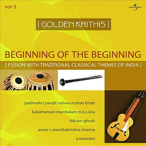 Golden Krithis  Vol.3 - Beginning Of The Beginning (Fusion With Traditional Classical Themes Of India) by Vishwa Mohan Bhatt