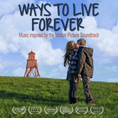 Ways to Live Forever (Soundtrack) [Music Inspired By the Motion Picture] by Various Artists