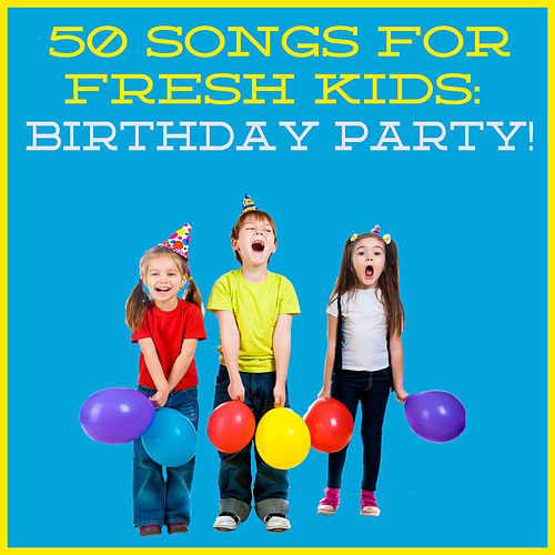 50 Songs for Fresh Kids: Birthday Party! by The Tinseltown Players