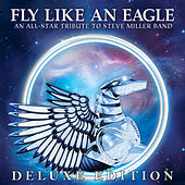 Fly Like an Eagle - An All-Star Tribute to Steve Miller Band (Deluxe Edition) von Various Artists