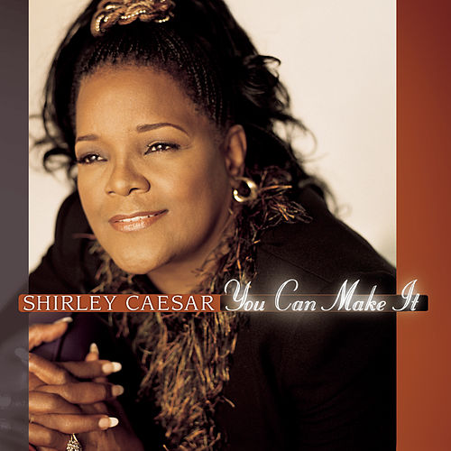 You Can Make It by Shirley Caesar
