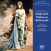 Opera Explained: DEBUSSY - Pelleas et Melisande (Smillie) by David Timson