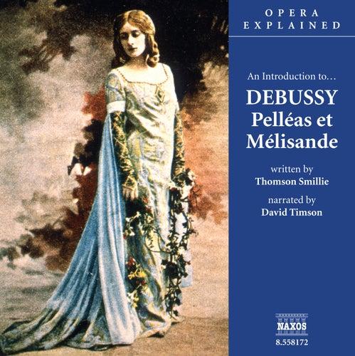 Opera Explained: DEBUSSY - Pelleas et Melisande (Smillie) by David Timson