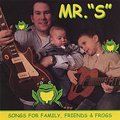 Songs For Family, Friends & Frogs by Mister