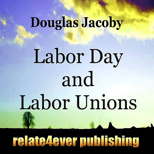 Labor Day and Labor Unions (Special Days Study Lesson) by Douglas Jacoby