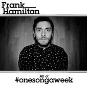 All of #OneSongAWeek by Frank Hamilton