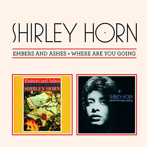 Embers and Ashes + Where Are You Going (Bonus Track Version) by Shirley Horn