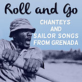 Roll and Go: Chanteys and Sailor Songs from Grenada by Various Artists