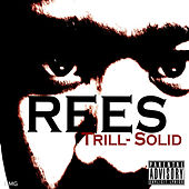 Trill-Solid by Rees