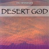 Desert God by Vic Hennegan