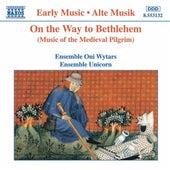 On the Way to Bethlehem: Music of the Medieval Pilgrim de Unicorn Ensemble