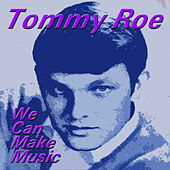 We Can Make Music by Tommy Roe