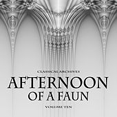 Classical Archives: Afternoon of a Faun, Vol. 10 by Various Artists