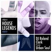 House Legends: DJ Roland Clark Presents Urban Soul by Various Artists
