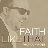 Faith Like That by Gordon Mote