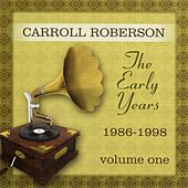 The Early Years: 1986-1998, Vol. One by Carroll Roberson