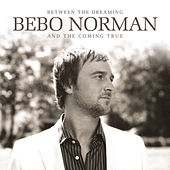 Between The Dreaming And The Coming True de Bebo Norman