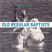 Old Regular Baptists: Lined-Out Hymnody from Southeastern Kentucky by Indian Bottom Association