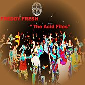 The Acid Files by Freddy Fresh