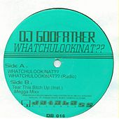 Whatchulookinat?? by DJ Godfather