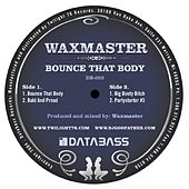 Bounce that Body by Waxmaster