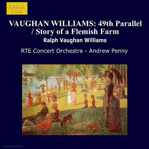 VAUGHAN WILLIAMS: 49th Parallel / Story of a Flemish Farm by RTE Concert Orchestra
