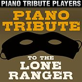 Piano Tribute to The Lone Ranger by Piano Tribute Players