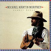 Cowboy Songs by Michael Martin Murphey