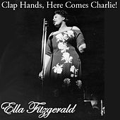 Clap Hands, Here Comes Charlie! by Ella Fitzgerald