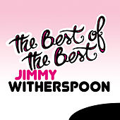 The Best of the Best: Jimmy Witherspoon de Jimmy Witherspoon
