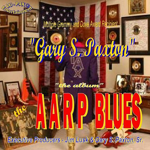 Aarp Blues - The Album by Gary S. Paxton