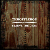 Starve the Dead by Throttlerod