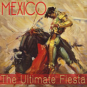 Mexico! The Ultimate Fiesta de Various Artists