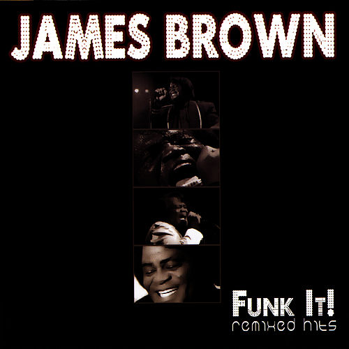 Funk It! - Remixed Hits by James Brown