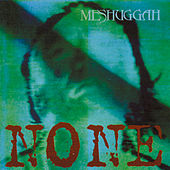 None by Meshuggah