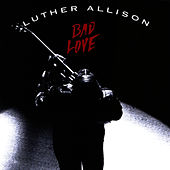 Bad Love von Luther Allison