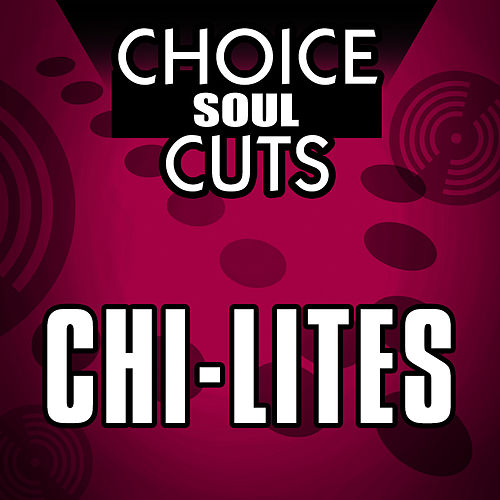 Choice Soul Cuts by The Chi-Lites