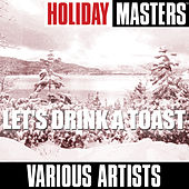Holiday Masters: Let's Drink a Toast by Various Artists