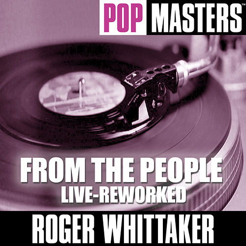 Pop Masters: From The People - Live-reworked by Roger Whittaker