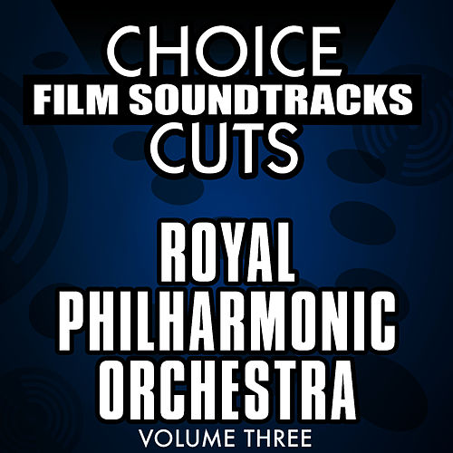 Choice Film Soundtrack Cuts, Vol. 3 by Royal Philharmonic Orchestra