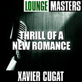 Lounge Masters: Thrill of a New Romance by Xavier Cugat