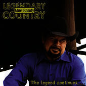 Legendary Country: Moe Bandy - The legend continues... by Moe Bandy