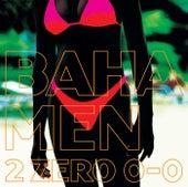 2 Zero 0-0 by Baha Men