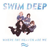 Where the Heaven Are We by Swim Deep