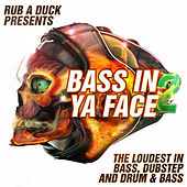 Bass in Ya Face 2 (The Loudest in Bass, Dubstep and Drum & Bass) by Various Artists
